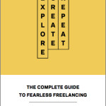 Explore. Create. Repeat. Guides You to Fearless Freelancing